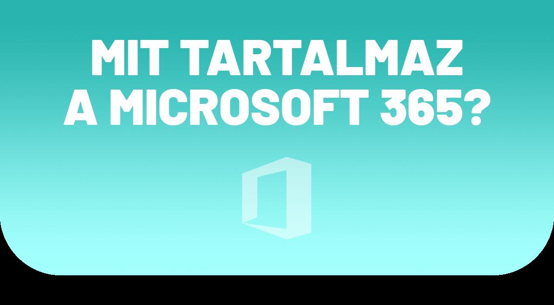 Mit tartalmaz a Microsoft 365?